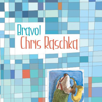 Bravo Chris Raschka Exhibit