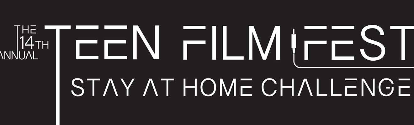 The 14th Annual Teen Film Fest: Stay at Home Challenge
